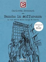 Banche in sofferenza. La vera storia della Carige di Genova - copertina