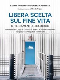 Libera scelta sul fine vita. Il testamento biologico. Commento alla legge n. 219/2017 in materia di consenso informato e disposi - Librerie.coop