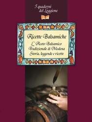 Ricette Balsamiche. Storia, leggende e ricette sull'Aceto Balsamico tradizionale di Modena - copertina