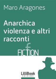 Anarchica violenza e altri racconti - copertina