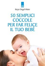 50 semplici coccole per far felice il tuo bebè - copertina