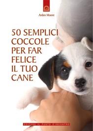 50 semplici coccole per far felice il tuo cane - copertina