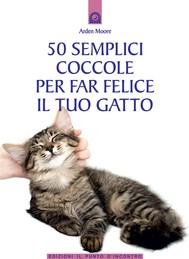 50 semplici coccole per far felice il tuo gatto - copertina
