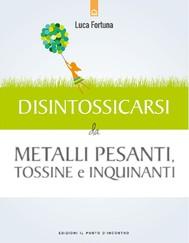 Disintossicarsi da metalli pesanti, tossine e inquinanti - copertina