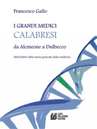 I grandi medici calabresi da Alcmeone a Dulbecco - copertina