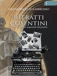 Ritratti Cosentini. Vivere il pesente imparando dal passato - Librerie.coop