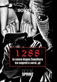 1288 io senza degna sepoltura tra segreti e servi...gi - copertina
