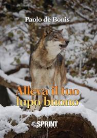 Alleva il tuo lupo buono - copertina
