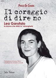 Il coraggio di dire no. Lea Garofalo la donna che sfidò la 'ndrangheta  - copertina