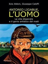 Antonio Ligabue, l'uomo - copertina