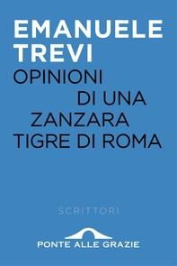 Opinioni di una zanzara tigre di Roma - Librerie.coop