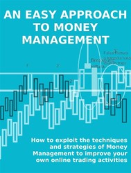 AN EASY APPROACH TO MONEY MANAGEMENT. How to exploit the techniques and strategies of Money Management to improve your own online trading activities.  - copertina