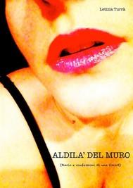 ALDILA' DEL MURO, Diario e confessioni di una Escort) - copertina