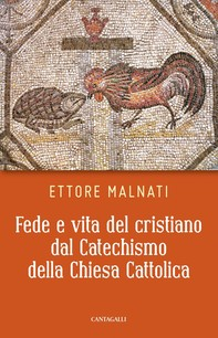 Fede e vita del cristiano dal Catechismo della Chiesa Cattolica - Librerie.coop