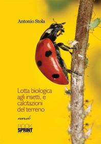 Lotta biologica agli insetti, e calcitazioni del terreno - Librerie.coop