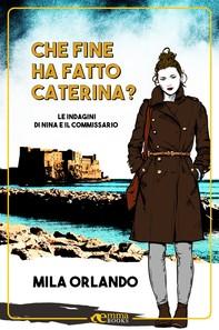 Che fine ha fatto Caterina? (Le indagini di Nina e il commissario #1) - Librerie.coop