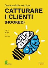 Creare prodotti e servizi per CATTURARE I CLIENTI (Hooked) - copertina