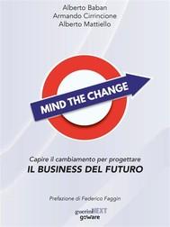 Mind the Change. Capire il cambiamento per progettare il business del futuro - copertina