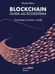 Blockchain. Guida all'ecosistema. Tecnologia, business, società - copertina