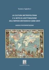 La cultura metropolitana e il mito di legittimazione dell'Impero britannico - copertina