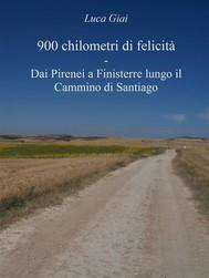 900 chilometri di felicità - Dai Pirenei a Finisterre lungo il Cammino di Santiago - copertina