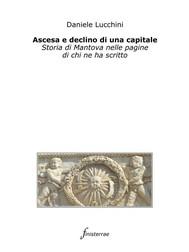 Ascesa e declino di una capitale. Storia di Mantova nelle pagine di chi ne ha scritto - copertina