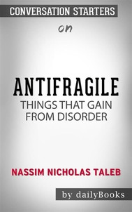 Antifragile: Things That Gain from Disorder (Incerto) by Nassim Nicholas Taleb​​​​​​​ | Conversation Starters - copertina