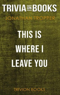 This Is Where I Leave You by Jonathan Tropper (Trivia-On-Books) - Librerie.coop