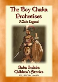 THE BOY CHAKA PROPHESIES - A Zulu Legend - Librerie.coop