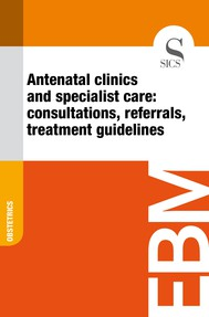 Antenatal Clinics and Specialist Care: Consultations, Referrals, Treatment Guidelines - copertina