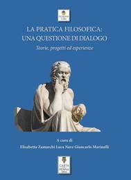 La pratica filosofica:  una questione di dialogo - Teorie, progetti ed esperienze - copertina