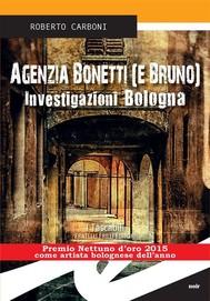 Agenzia Bonetti (e Bruno). Investigazioni Bologna - copertina