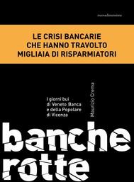 Banche rotte. I giorni bui di Veneto Banca e della Popolare di Vicenza - copertina