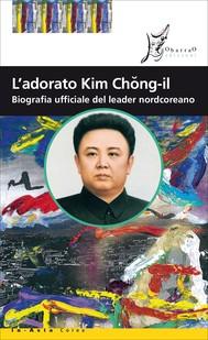 L'adorato Kim Chong-il - copertina
