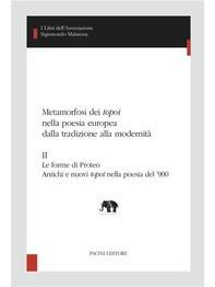 Metamorfosi dei topoi nella poesia europea dalla tradizione alla modernità. II - Librerie.coop