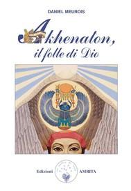 Akhenaton, il folle di Dio - copertina