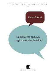 La biblioteca spiegata agli studenti universitari - copertina