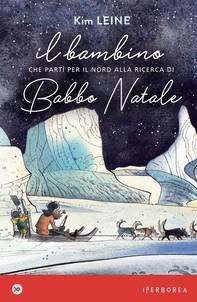 Il bambino che partì per il Nord alla ricerca di Babbo Natale - Librerie.coop