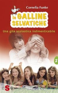 Le Galline Selvatiche 2. Una gita scolastica indimenticabile - Librerie.coop