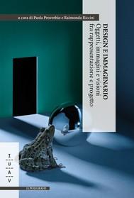Design e immaginario. Oggetti, immagini e visioni fra rappresentazione e progetto - copertina