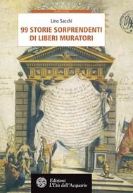 99 storie sorprendenti di Liberi Muratori - copertina