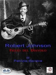 Robert Johnson Figlio del Diavolo - Librerie.coop