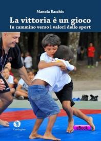 La vittoria è un gioco: in cammino verso i valori dello sport - Librerie.coop