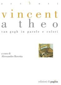 Vincent a Theo. Van Gogh in parole e colori - Librerie.coop
