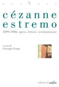 Cézanne estremo. 1899-1906: opere, lettere, testimonianze - copertina