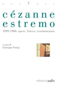 Cézanne estremo. 1899-1906: opere, lettere, testimonianze - Librerie.coop