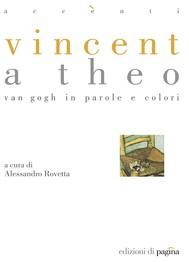 Vincent a Theo. Van Gogh in parole e colori - copertina