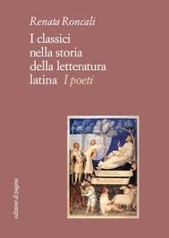 I classici nella storia della letteratura latina. I poeti - copertina