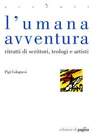 L'umana avventura. Ritratti di scrittori, teologi e artisti - copertina
