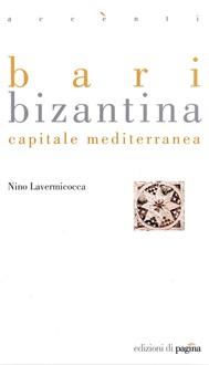 Bari bizantina. Capitale mediterranea - copertina